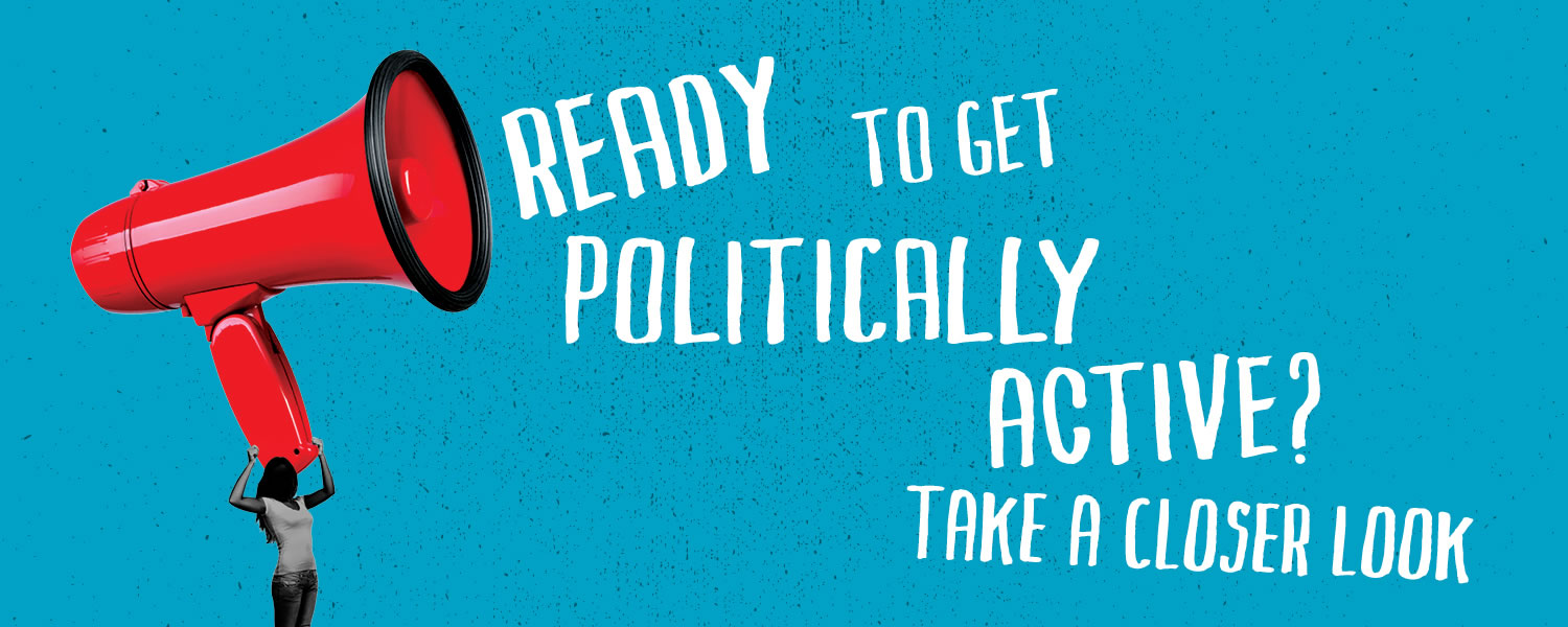 Ready to Get Politically Active? Take a Closer Look